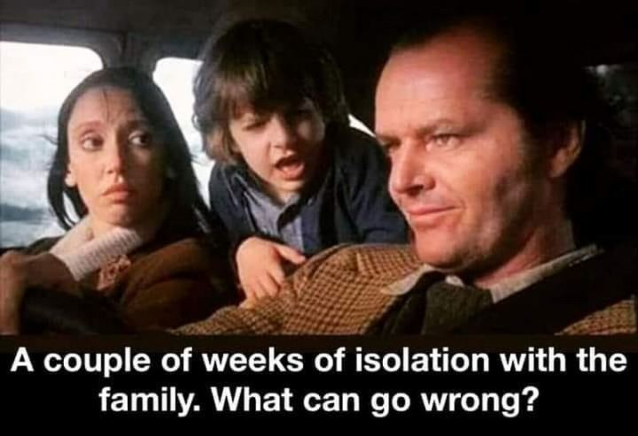 """53 Coronavirus Memes - """"A couple of weeks of isolation with the family. What can go wrong?"""""""