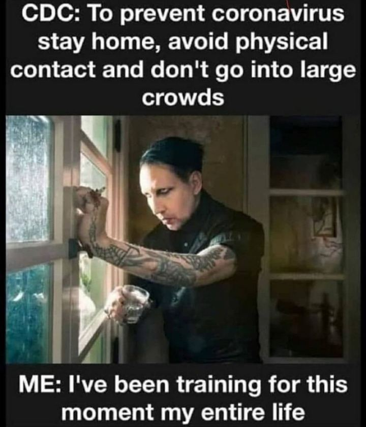 "75 Introvert Memes - ""CDC: To prevent coronavirus stay home, avoid physical contact and don't go into large crowds. ME: I've been training for this moment my entire life."""