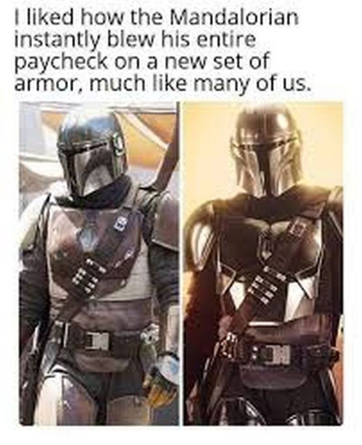 """61 Star Wars Memes - """"I liked how the Mandalorian instantly blew his entire paycheck on a new set of armor, much like many of us."""""""