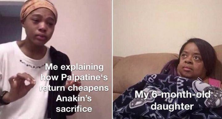 """61 Star Wars Memes - """"Me explaining how Palpatine's return cheapens Anakin's sacrifice. My 6-month-old daughter."""""""