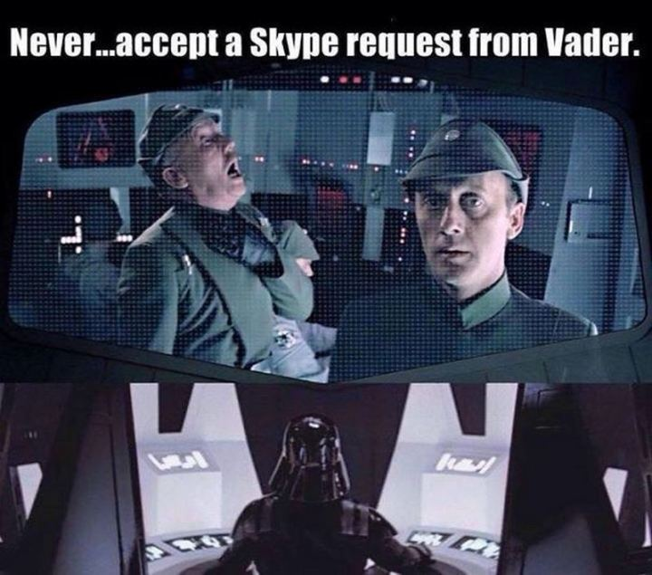 """61 Star Wars Memes - """"Never...Accept a Skype request from Vader."""""""