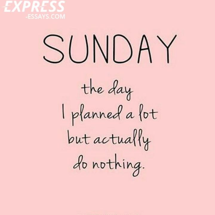 "47 Sunday Quotes - ""SUNDAY. The day...I planned a lot but actually do nothing."" - Unknown"