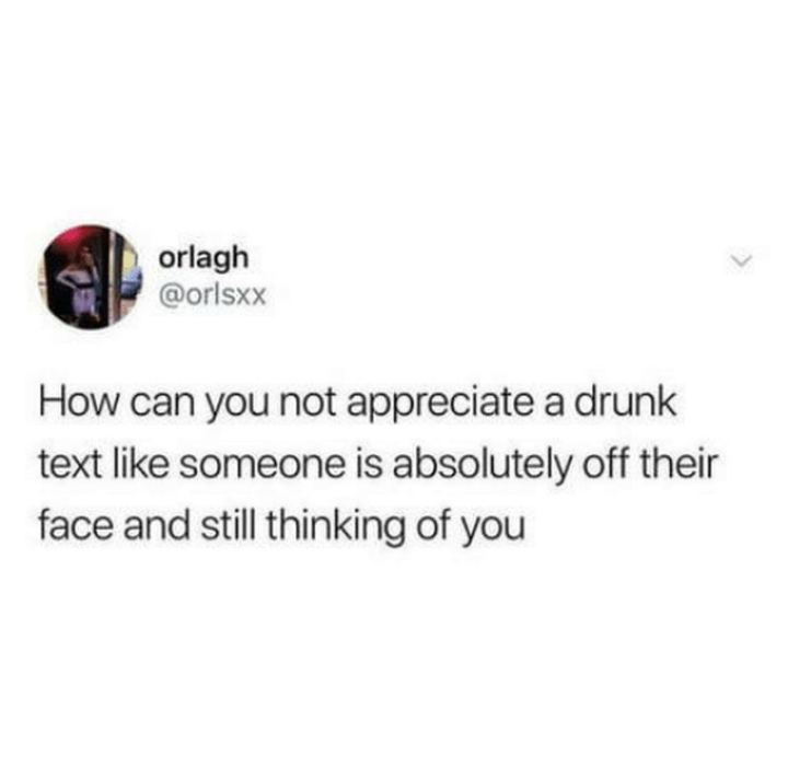 "77 ""Thinking of You"" Memes - ""How can you not appreciate a drunk text like someone is absolutely off their face and still thinking of you."""