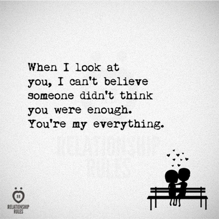 "77 ""Thinking of You"" Memes - ""When I look at you, I can't believe someone didn't think you were enough. You're my everything."""