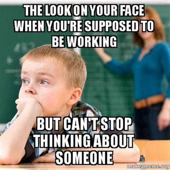 "77 ""Thinking of You"" Memes - ""The look on your face when you're supposed to be working but can't stop thinking about someone."""