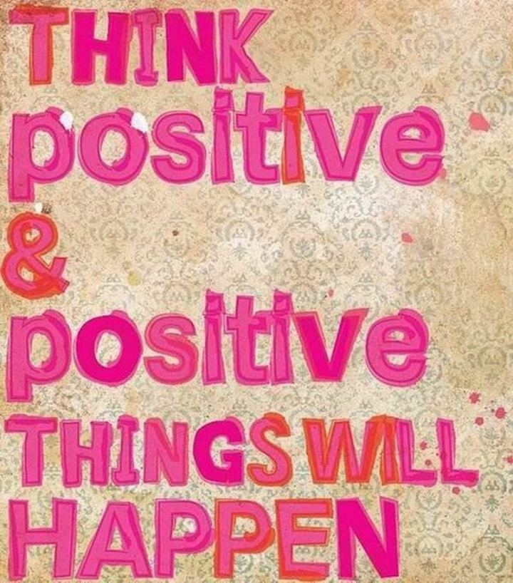 """51 Thursday Quotes - """"Think positive and positive things will happen."""" - Unknown"""