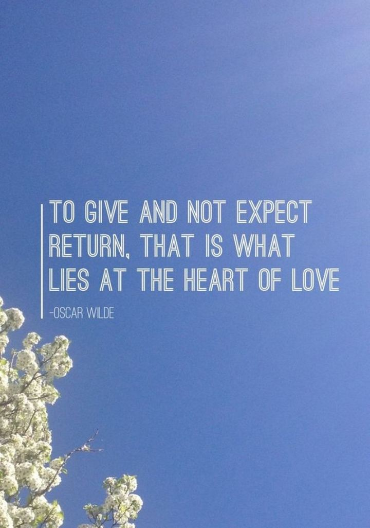 """51 Thursday Quotes - """"To give and not expect return, that is what lies at the heart of love."""" - Oscar Wylde"""