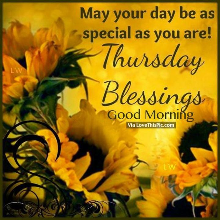 """51 Thursday Quotes - """"May your day be as special as you are. Thursday blessings. Good morning."""" - Unknown"""
