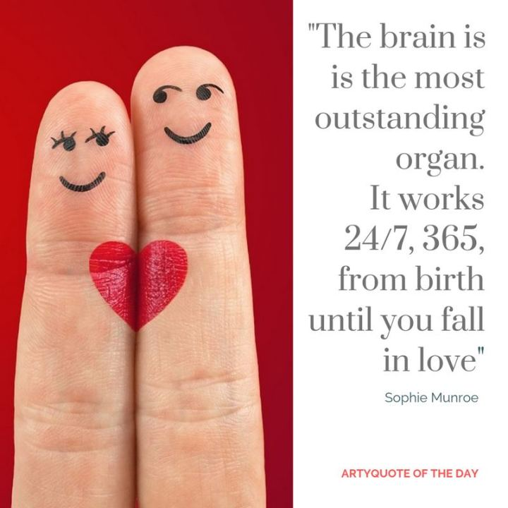 """53 Funny Love Quotes - """"The brain is the most outstanding organ. It works 24/7, 365 from birth until you fall in love."""" - Sophie Monroe"""