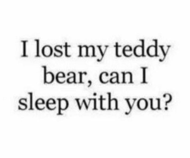 """53 Funny Love Quotes - """"I lost my teddy bear, can I sleep with you?"""" - Anonymous"""