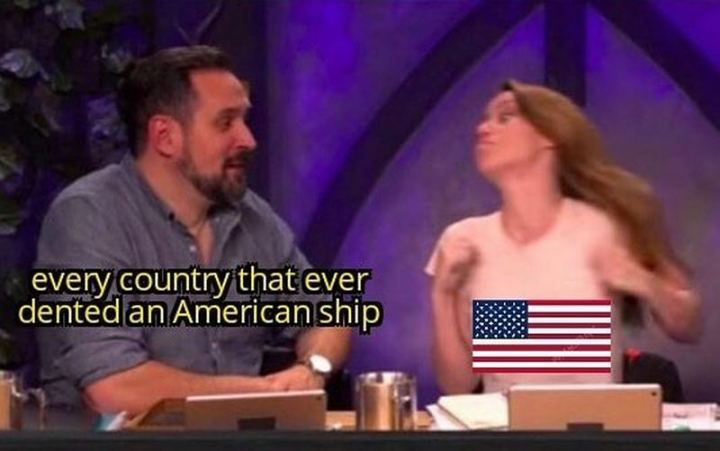 "55 Funny History Memes - ""Every country that ever dented an American ship."""
