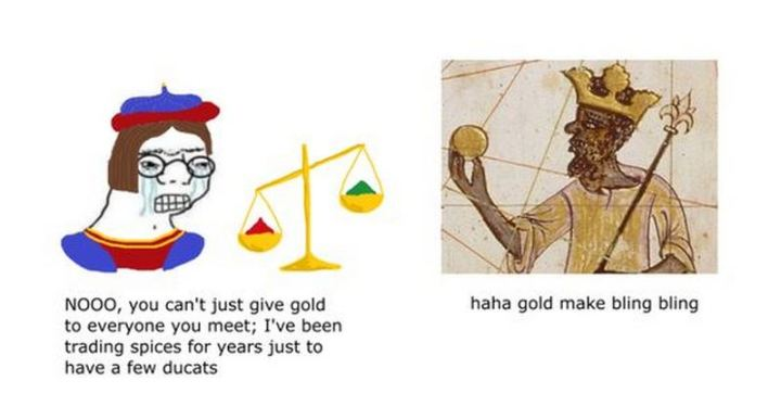 "55 Funny History Memes - ""NOOO, you can't just give gold to everyone you meet; I've been trading spices for years just to have a few ducats. Haha, gold makes bling-bling."""