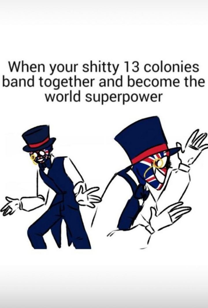 "55 Funny History Memes - ""When your shitty 13 colonies band together and become a world superpower."""