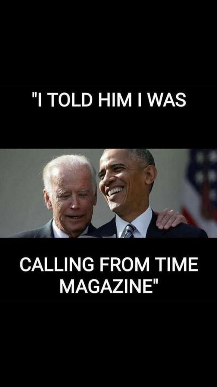 "51 Joe Biden Memes - ""I told him I was calling from Time magazine."""