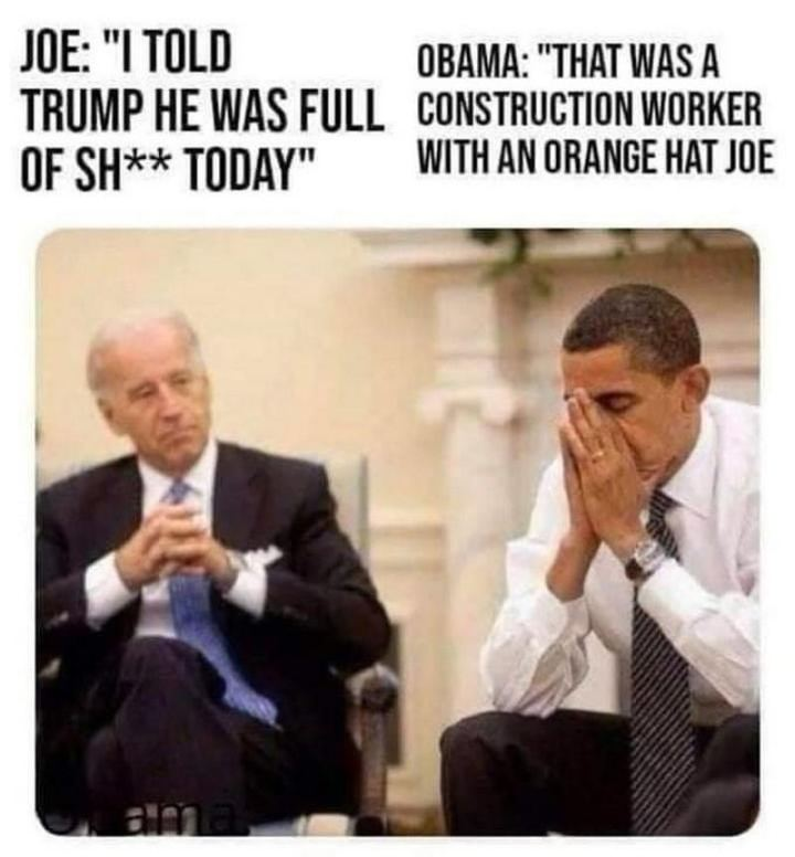 "51 Joe Biden Memes - ""Joe: I told Trump he was full of $#!t today. Obama: That was a construction worker with an orange hat Joe."""