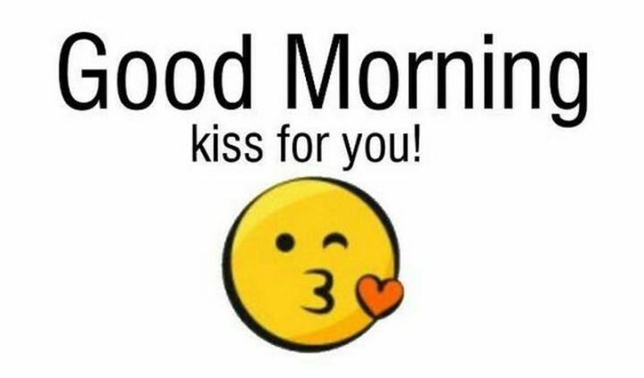 """Good morning, kiss for you!"""