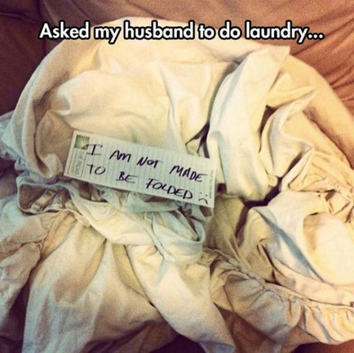 """""""Asked my husband to do laundry...I am not made to be folded."""""""