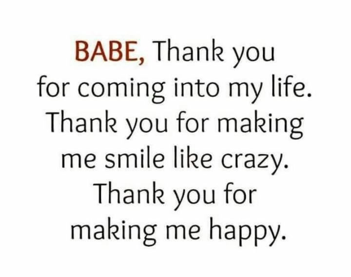 """Babe, thank you for coming into my life. Thank you for making me smile like crazy. Thank you for making me happy."" - Unknown"
