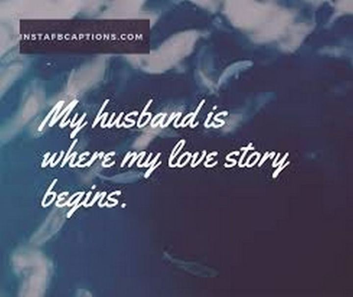 """My husband is where my love story begins."" - Unknown"