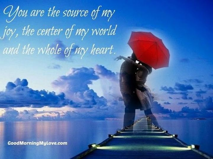 """You are the source of my joy, the center of my world, and the whole of my heart."" - Unknown"