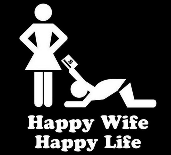 """""""Happy wife. Happy life."""""""