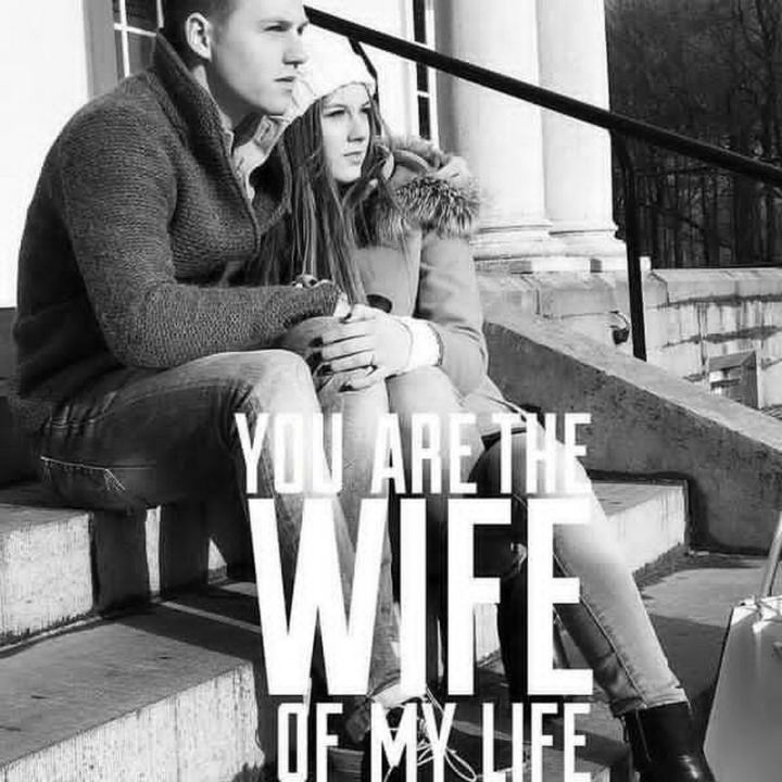 """You are the wife of my life."""