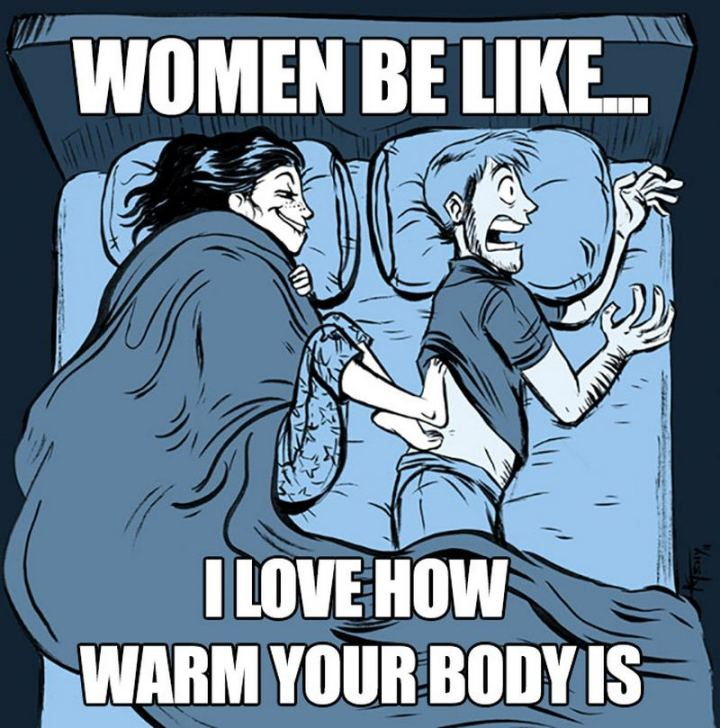"""Women be like...I love how warm your body is."""