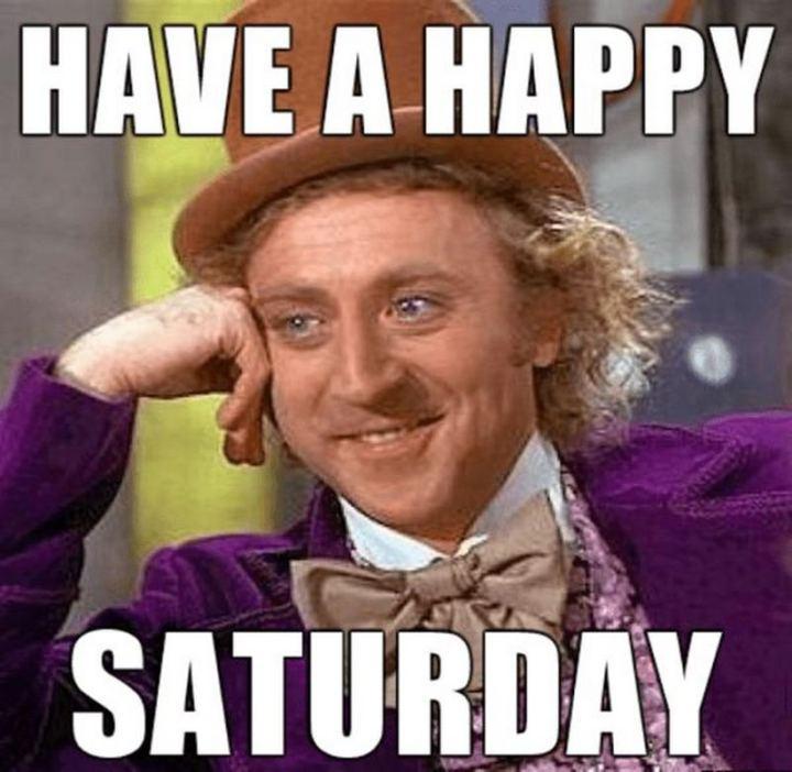 """""""Have a happy Saturday."""""""