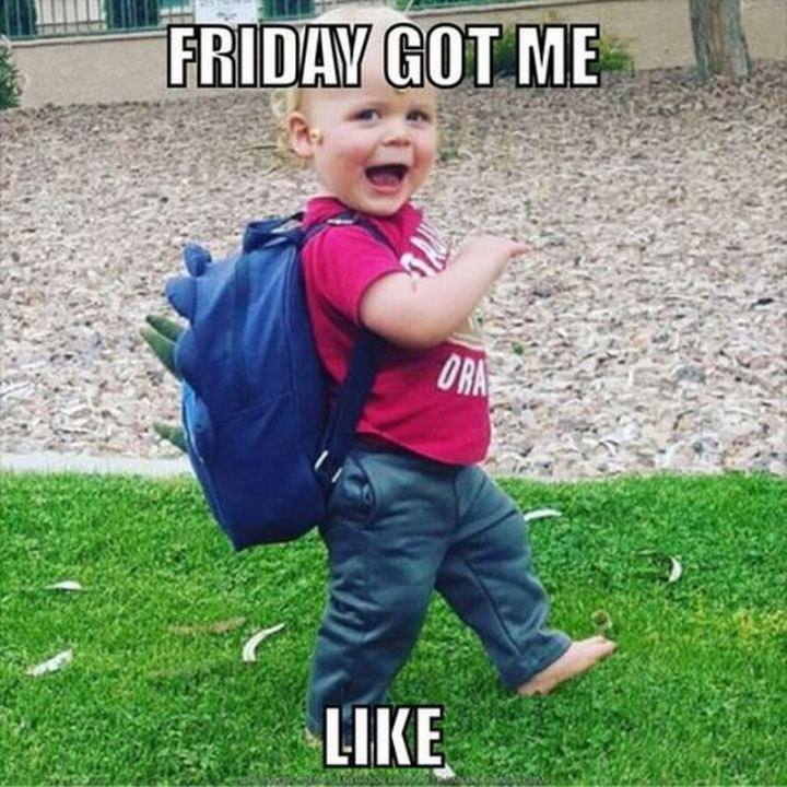 """Friday got me like."""