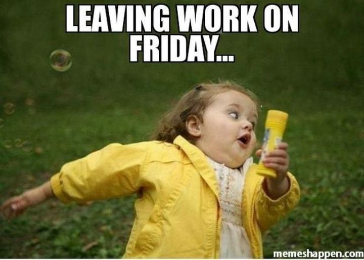 """Leaving work on Friday..."""