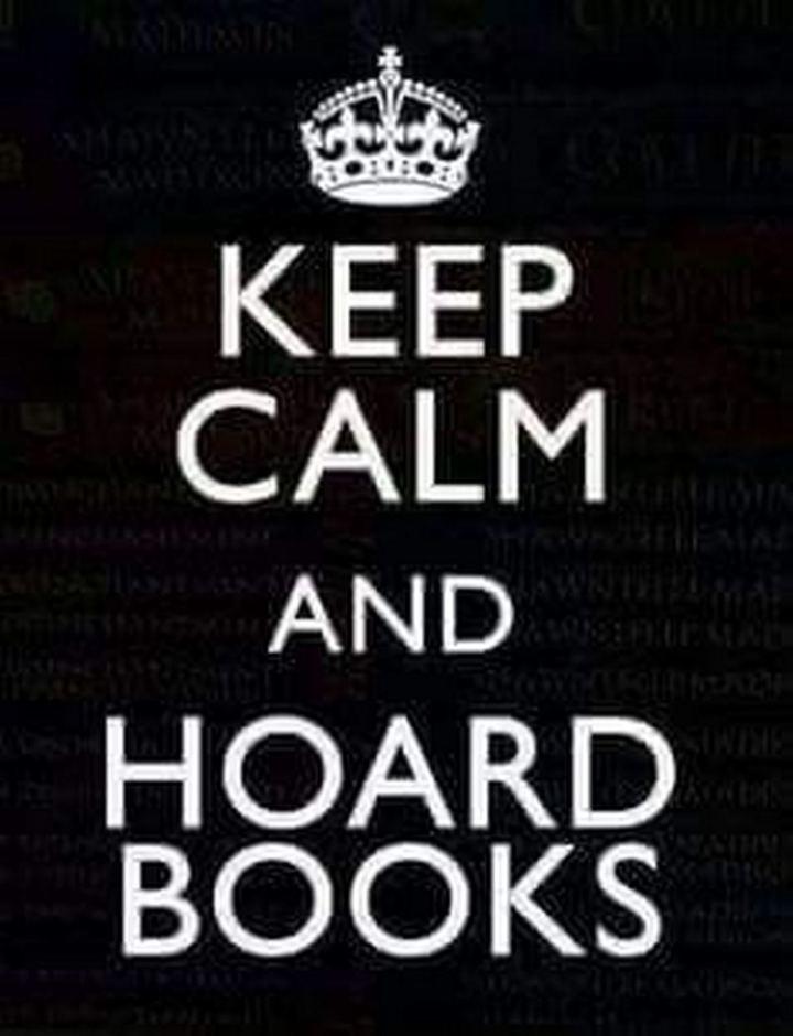 """""""Keep calm and hoard books."""""""