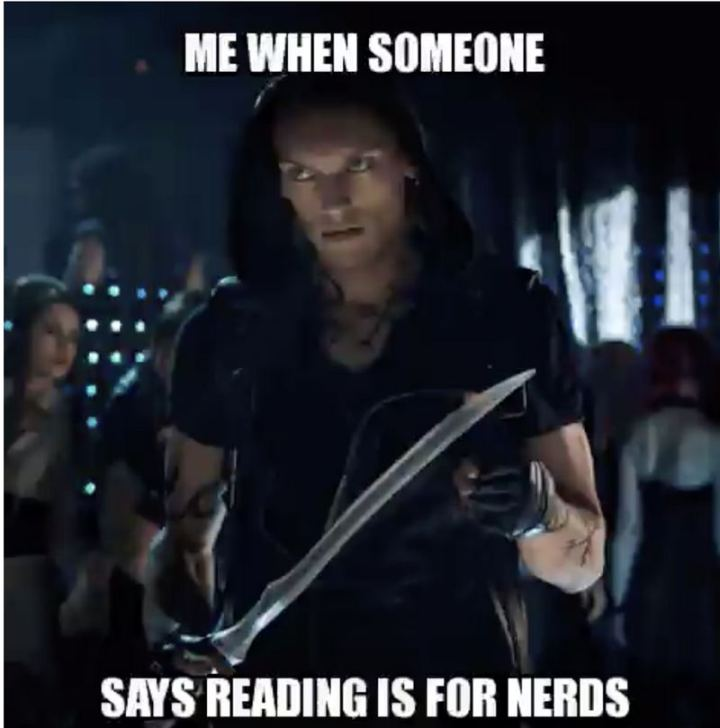 """""""Me when someone says reading is for nerds."""""""