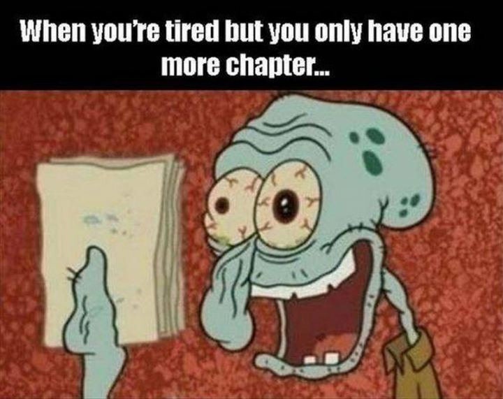 """""""When you're tired but you only have one more chapter..."""""""