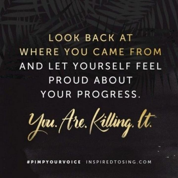 "71 Throwback Quotes and Instagram Captions - ""Look back at where you came from and let yourself feel proud about your progress. You. Are. Killing. It."""