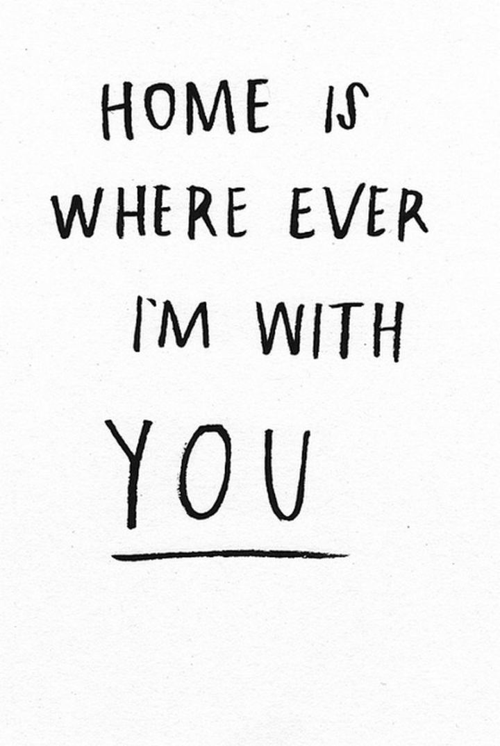"71 Throwback Quotes and Instagram Captions - ""Home is where ever I'm with you."""