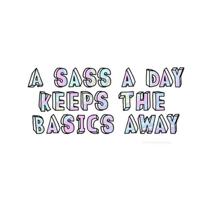 """A sass a day keeps the basics away."""