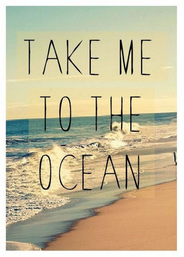 """Take me to the ocean."""