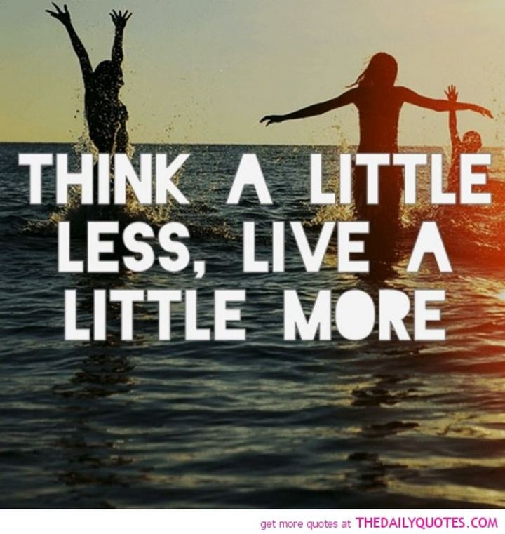 """Think a little less, live a little more."""