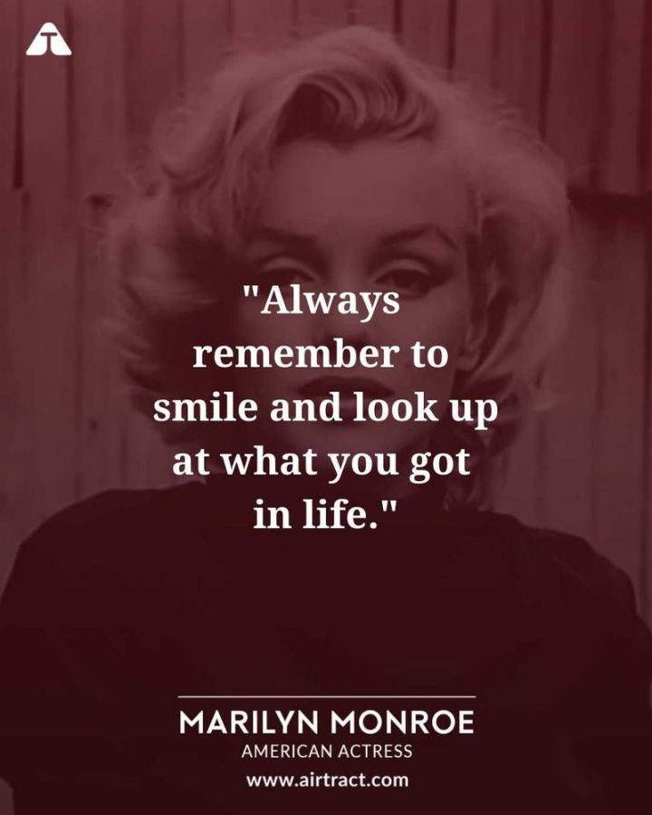 """Always remember to smile and look up at what you got in life."" - Marilyn Monroe"