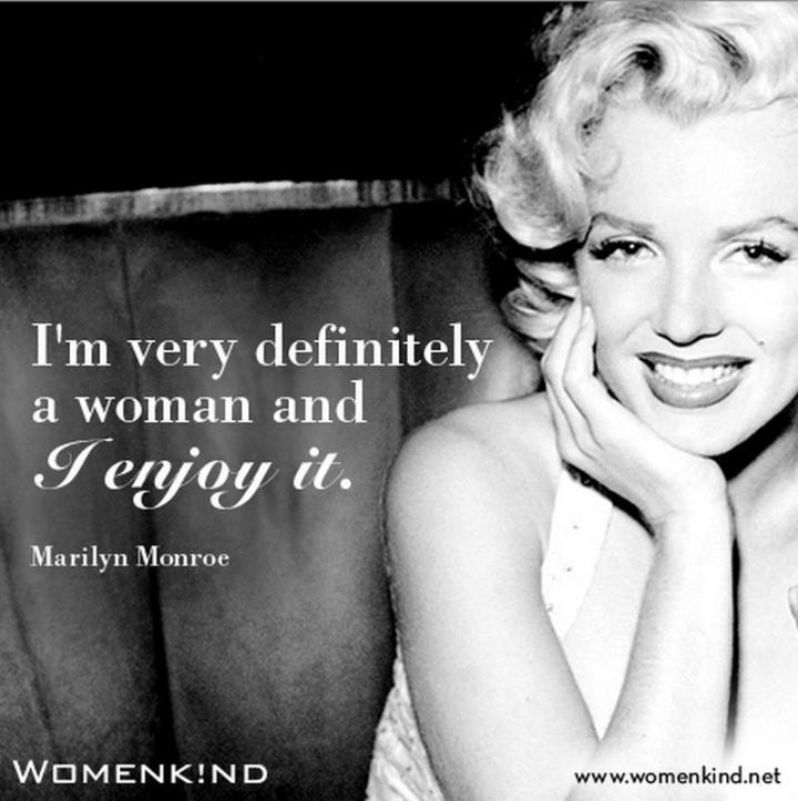 """I'm very definitely a woman and I enjoy it."" - Marilyn Monroe"