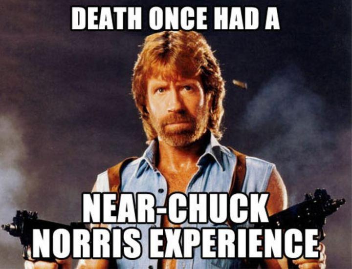 """Death once had a near-Chuck Norris experience."""