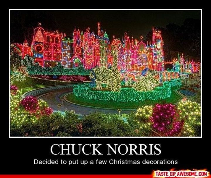 """""""Chuck Norris decided to put up a few Christmas decorations."""""""