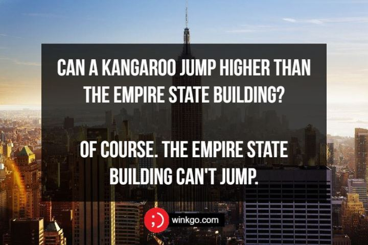 71 Two-Line Funny Jokes - Can a kangaroo jump higher than the Empire State Building? Of course. The Empire State Building can't jump.