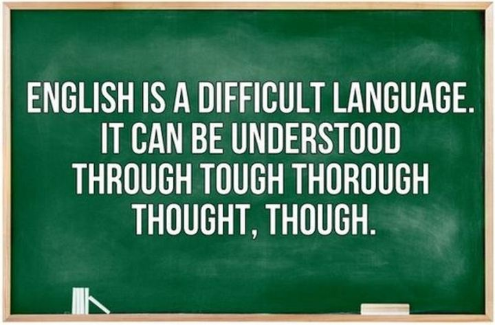 """57 Grammar Memes - """"English is a difficult language. It can be understood through tough thorough thought, though."""""""