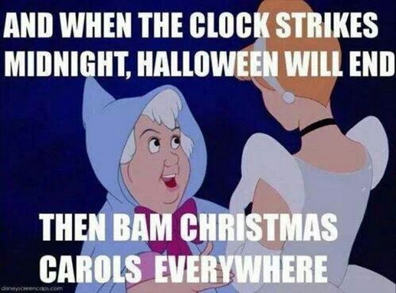 """""""And when the clock strikes midnight, Halloween will end. Then bam Christmas carols everywhere."""""""