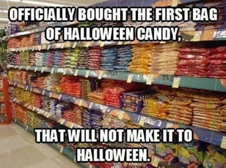 """""""Officially bought the first bag of Halloween candy that will not make it to Halloween."""""""