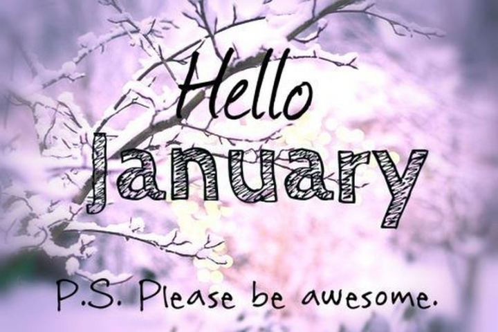 """Hello, January. P.S. Please be awesome."""