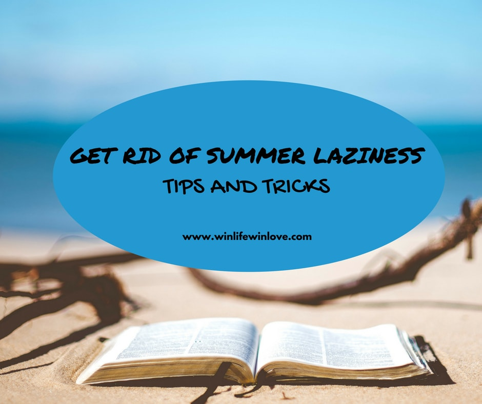 Get rid of summer laziness- tips and tricks