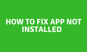 how to fix app not installed on Android phone