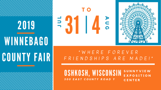 """2019 Winnebago County Fair, July 31-August 4. """"Where Forever Friendships are Made!"""" Sunnyview Exposition Center, 500 E County Road Y, Oshkosh, Wisconsin"""
